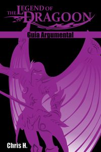The Legend of Dragoon - Gu?a Argumental【電子書籍】[ Chris Herraiz ]