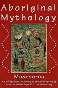 Aboriginal Mythology【電子書籍】[ Mudrooroo ]