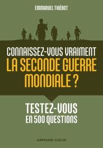 Connaissez-vous vraiment la Seconde Guerre mondiale?Testez-vous en 500 questions【電子書籍】[ Emmanuel Thi?bot ]