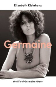 Germainethe life of Germaine Greer【電子書籍】[ Elizabeth Kleinhenz ]