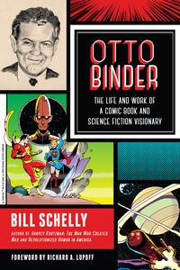 Otto BinderThe Life and Work of a Comic Book and Science Fiction Visionary【電子書籍】[ Bill Schelly ]