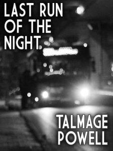Last Run of the Night【電子書籍】[ Talmage Powell ]