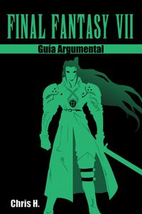 Final Fantasy VII - Gu?a Argumental【電子書籍】[ Chris Herraiz ]