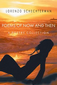 Poems of Now and ThenA Poetry Collection【電子書籍】[ Lorenzo Schechterman ]