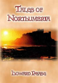TALES OF NORTHUMBRIA - 13 Tales from Northern England【電子書籍】[ Howard Pease ]