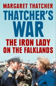 Thatcher's War: The Iron Lady on the Falklands【電子書籍】[ Margaret Thatcher ]