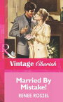 Married By Mistake! (Mills & Boon Vintage Cherish)【電子書籍】[ Renee Roszel ]