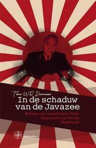 In de schaduw van de JavazeeBrieven van viceadmiraal Pieter Koenraad naar bevrijd Nederland【電子書籍】[ Theo Doorman ]