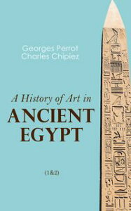 A History of Art in Ancient Egypt (1&2)Illustrated Edition【電子書籍】[ Georges Perrot ]