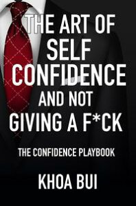 The Art of Self Confidence and Not Giving A F*ck!The Confidence Playbook.【電子書籍】[ Khoa Bui ]