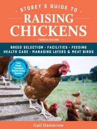 Storey's Guide to Raising Chickens, 4th EditionBreed Selection, Facilities, Feeding, Health Care, Managing Layers & Meat Birds【電子書籍】[ Gail Damerow ]