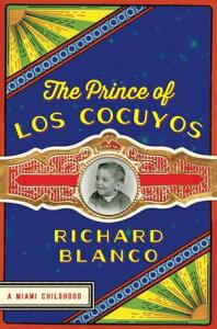 The Prince of los CocuyosA Miami Childhood【電子書籍】[ Richard Blanco ]