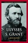 Ulysses S. Grant: A Biography【電子書籍】[ Robert P. Broadwater ]