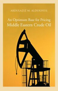 An Optimum Base for Pricing Middle Eastern Crude Oil【電子書籍】[ Dr Abdulaziz Aldukheil ]