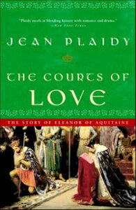 The Courts of LoveThe Story of Eleanor of Aquitaine【電子書籍】[ Jean Plaidy ]
