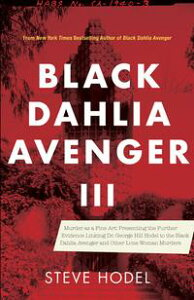 Black Dahlia Avenger IIIMurder as a Fine Art: Presenting the Further Evidence Linking Dr. George Hill Hodel to the Black Dahlia and Other Lone Woman Murders【電子書籍】[ Steve Hodel ]