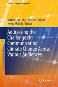 Addressing the Challenges in Communicating Climate Change Across Various Audiences【電子書籍】