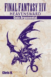 Final Fantasy XIV: Heavensward - Gu?a Argumental【電子書籍】[ Chris Herraiz ]