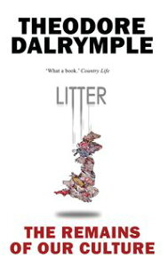 LitterThe Remains of Our Culture【電子書籍】[ Theodore Dalrymple ]
