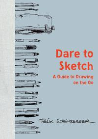 Dare to SketchA Guide to Drawing on the Go【電子書籍】[ Felix Scheinberger ]