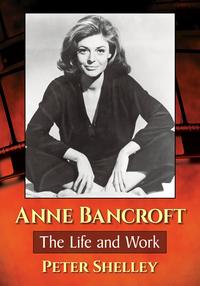 Anne BancroftThe Life and Work【電子書籍】[ Peter Shelley ]