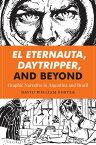El Eternauta, Daytripper, and BeyondGraphic Narrative in Argentina and Brazil【電子書籍】[ David William Foster ]