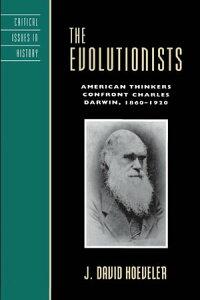 The EvolutionistsAmerican Thinkers Confront Charles Darwin, 1860?1920【電子書籍】[ J. David Hoeveler ]
