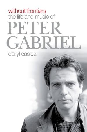 洋書, FICTION & LITERTURE Without Frontiers: The Life Music of Peter Gabriel Daryl Easlea