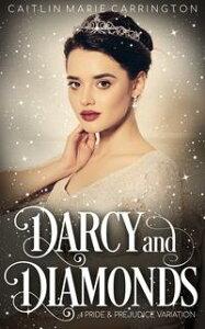 Darcy and DiamondsA Pride and Prejudice Variation【電子書籍】[ Caitlin Marie Carrington ]