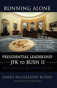 Running AlonePresidential Leadership from JFK to Bush II【電子書籍】[ James MacGregor Burns ]