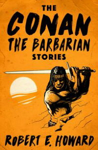 The Conan the Barbarian Stories【電子書籍】[ Robert E. Howard ]