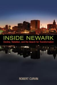 Inside NewarkDecline, Rebellion, and the Search for Transformation【電子書籍】[ Robert Curvin ]