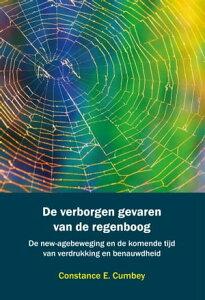 De verborgen gevaren van de regenboogDe new-agebeweging en de komende tijd van verdrukking en benauwdheid【電子書籍】[ Constance E. Cumbey ]