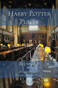 Harry Potter Places Book TwoOWLs: Oxford Wizarding Locations【電子書籍】[ C. D. Miller ]