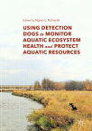 Using Detection Dogs to Monitor Aquatic Ecosystem Health and Protect Aquatic Resources【電子書籍】