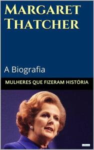 Margaret Thatcher: A Biografia【電子書籍】[ Edi??es LeBooks ]