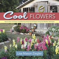 Cool FlowersHow to Grow and Enjoy Long-Blooming Hardy Annual Flowers Using Cool Weather Techniques【電子書籍】[ Lisa Mason Ziegler ]
