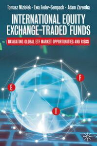 International Equity Exchange-Traded FundsNavigating Global ETF Market Opportunities and Risks【電子書籍】[ Tomasz Mizio?ek ]