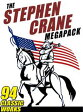 The Stephen Crane Megapack94 Classic Works by the Author of The Red Badge of Courage【電子書籍】[ Stephen Crane ]