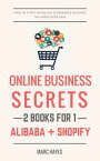 Online Business Secrets (2 Books for 1): How To Start An Online Ecommerce Business This Week With Ease (Alibaba + Shopify)【電子書籍】[ Marc Hayes ]