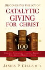 Discovering the Joy of Catalytic Giving - For ChristEffective Stewardship - 100 to 1 Return For a Greater Harvest of Souls【電子書籍】[ James P. Gills, MD ]