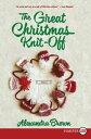The Great Christmas Knit-OffA Novel【電子書籍】[ Alexandra Brown ]