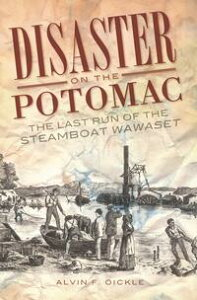 Disaster on the PotomacThe Last Run of the Steamboat Wawaset【電子書籍】[ Alvin F. Oickle ]