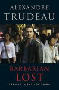 Barbarian LostTravels in the New China【電子書籍】[ Alexandre Trudeau ]