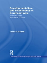 Developmentalism and Dependency in Southeast AsiaThe Case of the Automotive Industry【電子書籍】[ Jason P. Abbott ]