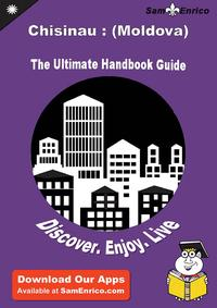 Ultimate Handbook Guide to Chisinau : (Moldova) Travel GuideUltimate Handbook Guide to Chisinau : (Moldova) Travel Guide【電子書籍】[ Emmy Schrimsher ]
