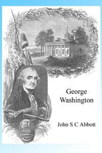 George Washington, Illustrated【電子書籍】[ J S C Abbott ]