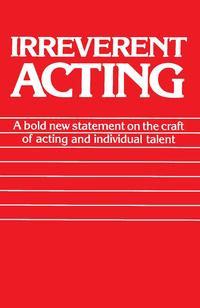 Irreverent ActingA Bold New Statement on the Craft of Acting and Individual Talent【電子書籍】[ Eric Morris ]