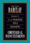 Comentario al Nuevo Testamento Vol. 12 1? y 2? Tim., Tito, Fil.【電子書籍】[ William Barclay ]