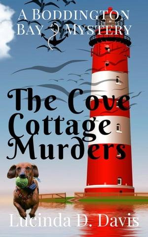 The Cove Cottage MurdersBoddington Bay Mystery Series, #3【電子書籍】[ Lucinda D. Davis ]